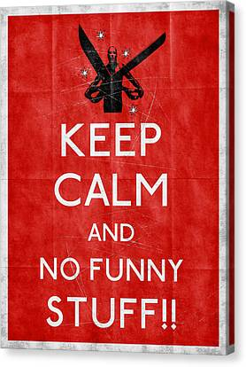 Keep Calm And No Funny Stuff Red Canvas Print by Filippo B