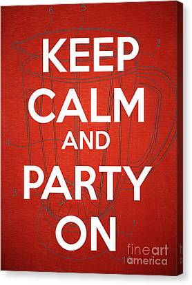 Keep Calm And Party On Canvas Print by Edward Fielding