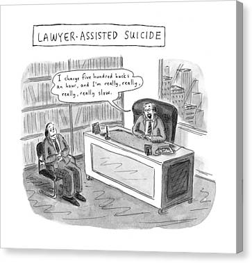 Lawyer-assisted Suicide I Charge Five Hundred Canvas Print by Roz Chast