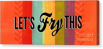 Let's Fry This Canvas Print by Linda Woods