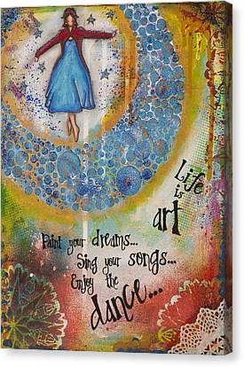 Life Is Art. Paint Your Dreams. Sing Your Songs. Enjoy The Dance. - Colorful Collage Painting Canvas Print by Stanka Vukelic