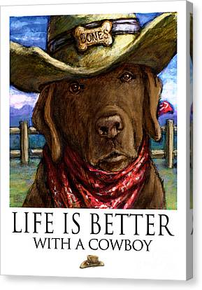Life Is Better With A Cowboy Chocolate Lab Canvas Print by Kathleen Harte Gilsenan