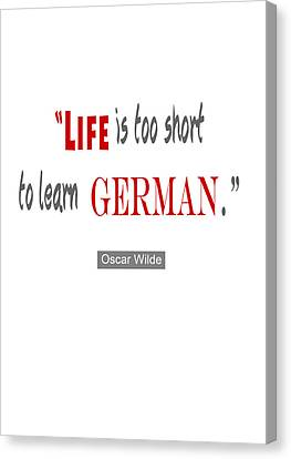 Canvas Print featuring the digital art Life Is Too Short Oscar Wilde by Nik Helbig