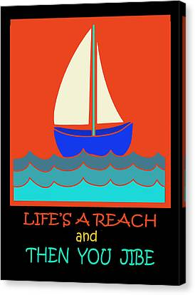 Canvas Print featuring the digital art Life's A Reach And Then You Jibe by Vagabond Folk Art - Virginia Vivier