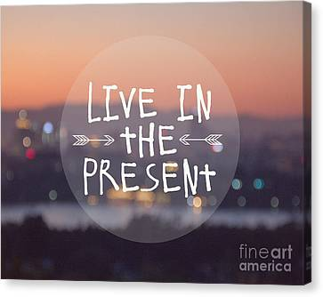 Live In The Present Canvas Print by Jillian Audrey Photography
