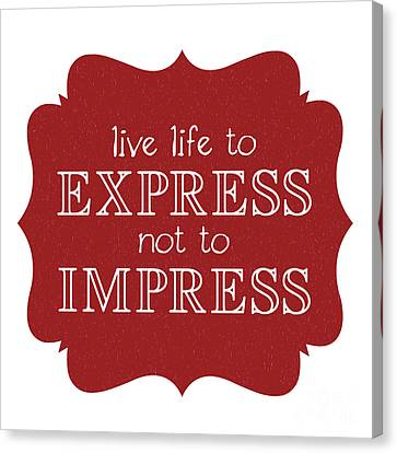 Live Life To Express Not Impress Canvas Print