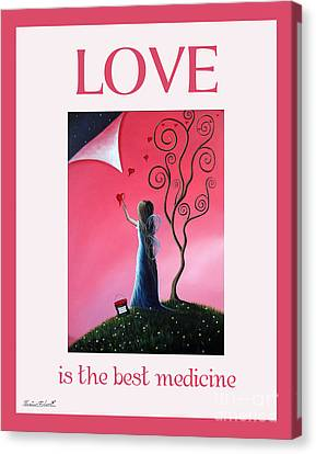 Love Is The Best Medicine By Shawna Erback Canvas Print by Shawna Erback