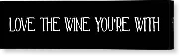 Love The Wine You're With Canvas Print by Jaime Friedman