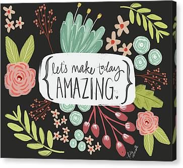 Typography Canvas Print - Make Today Amazing by Katie Doucette