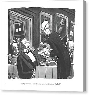 May I Inquire Why There Is No More Ch�teau La?te? Canvas Print by Peter Arno