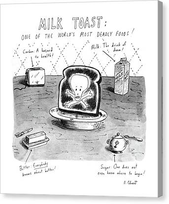 Milk Toast One Of The World's Most Deadly Foods! Canvas Print by Roz Chast