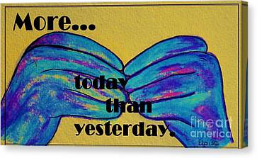 More Today Than Yesterday - American Sign Language Canvas Print by Eloise Schneider