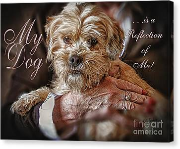 Canvas Print featuring the digital art My Dog Is A Reflection Of Me by Kathy Tarochione