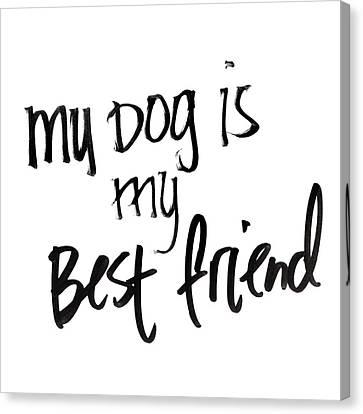 My Dog Is My Best Friend Canvas Print