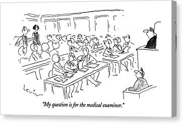 My Question Is For The Medical Examiner Canvas Print