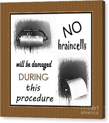 No Braincells Will Be Damaged Canvas Print