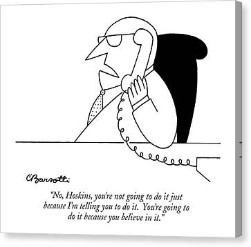 No, Hoskins, You're Not Going Canvas Print by Charles Barsotti
