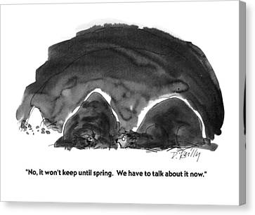 No, It Won't Keep Until Spring.  We Have To Talk Canvas Print by Donald Reilly