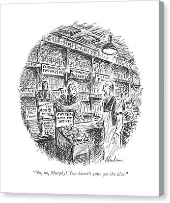 Grocery Store Canvas Print - No, No, Murphy! You Haven't Quite Got The Idea by Alan Dunn