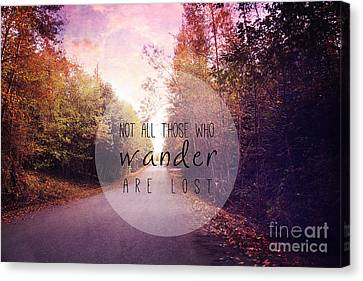 Not All Those Who Wander Are Lost Canvas Print by Sylvia Cook