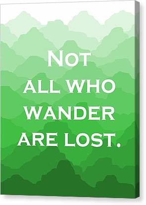 Not All Who Wander Are Lost - Travel Quote On Green Mountains Canvas Print