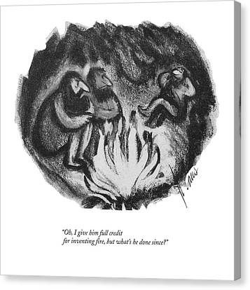 Oh, I Give Him Full Credit For Inventing Fire Canvas Print by Robert Kraus