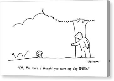 Tiny Dogs Canvas Print - Oh, I'm Sorry.  I Thought You Were My Dog Willie by Charles Barsotti