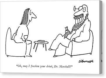 Oh, May I Freshen Your Drink, Dr. Marshall? Canvas Print by Charles Barsotti