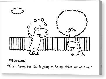O.k., Laugh, But This Is Going To Be My Ticket Canvas Print by Charles Barsotti