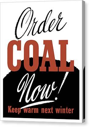 Order Coal Now - Keep Warm Next Winter Canvas Print