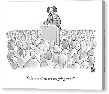 Other Countries Are Laughing At Us! Canvas Print by Paul Noth