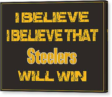 Pittsburgh Steelers I Believe Canvas Print by Joe Hamilton