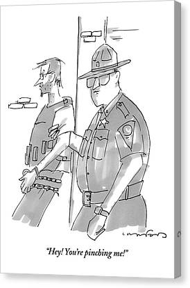 Policeman Is Squeezing Perps Arm And He Protests Canvas Print by Michael Crawford