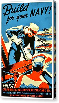 Recruiting Poster - Ww2 - Build Your Navy Canvas Print by Benjamin Yeager