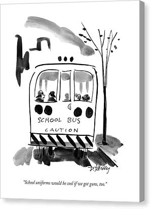 School Bus Canvas Print - School Uniforms Would Be Cool If We Got Guns by Donald Reilly
