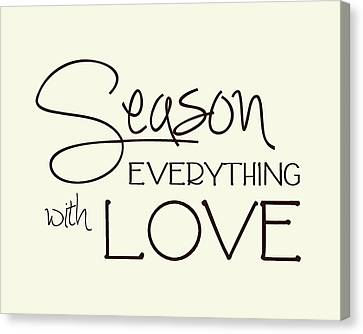 Season Everything With Love Canvas Print by Jaime Friedman
