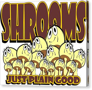 Shrooms Canvas Print - Shrooms - Just Plain Good by Jack Thompson