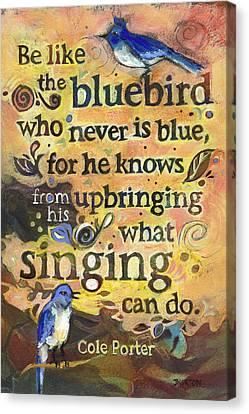Singing Bluebird Cole Porter Painted Quote Canvas Print by Jen Norton