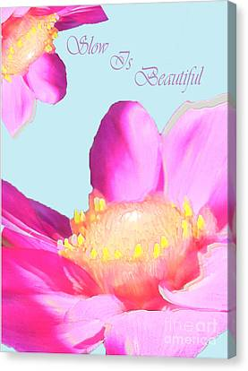 Slow Is Beautiful Canvas Print