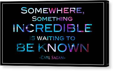 Carl Sagan Quote Something Somewhere Incredible Is Waiting To Be Known 2 Canvas Print by Jennifer Rondinelli Reilly - Fine Art Photography
