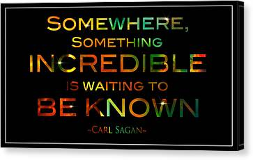 Carl Sagan Quote Somewhere Something Incredible Is Waiting To Be Known 1 Canvas Print by Jennifer Rondinelli Reilly - Fine Art Photography