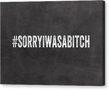 Sorry I Was A Bitch Card- Greeting Card Canvas Print by Linda Woods