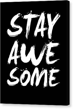 Inspirational Canvas Print - Stay Awesome Poster Black by Naxart Studio