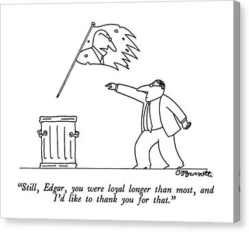 Still, Edgar, You Were Loyal Longer Than Most Canvas Print by Charles Barsotti