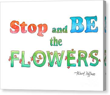 Stop And Be The Flowers Canvas Print by Whitney Morton