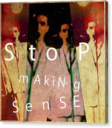 Stop Making Sense Canvas Print
