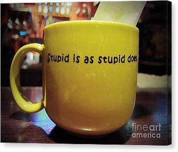 Stupid Is... Canvas Print