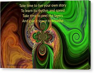 Take Time To Live Your Own Story Canvas Print by Tanya Levy