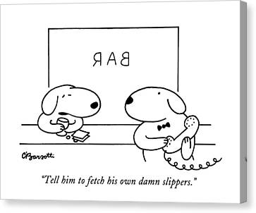 Tell Him To Fetch His Own Damn Slippers Canvas Print by Charles Barsotti