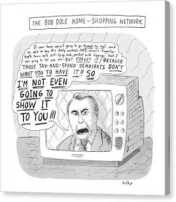 The Bob Dole Home-shopping Network Canvas Print by Roz Chast